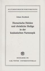 Homerische Helden und christliche Heilige in der kaukasischen Nartenepik. - Knobloch, Johann