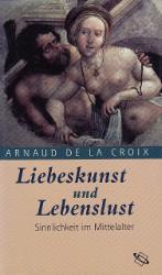 Liebeskunst und Lebenslust. - La Croix, Arnaud de