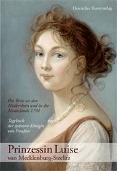 Die Reise an den Niederrhein und in die Niederlande 1791. - Prinzessin Luise von Mecklenburg-Strelitz