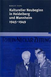 Kultureller Neubeginn in Heidelberg und Mannheim 1945-1949. - Pape, Birgit
