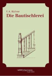 Die Bautischlerei. - Büchner, Friedrich August