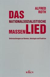 Das nationalsozialistische Massenlied. - Roth, Alfred
