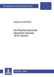 Der Reichsverband der Deutschen Industrie 1919-1924/25. - Wolff-Rohé, Stephanie